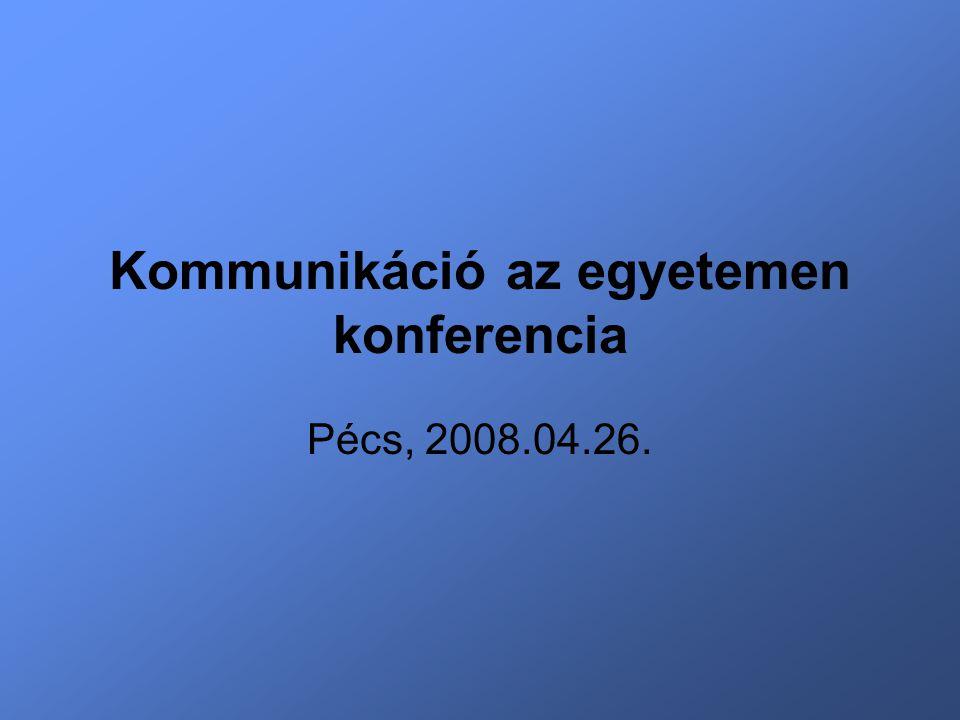 Kommunikáció az egyetemen konferencia Pécs, 2008.04.26.