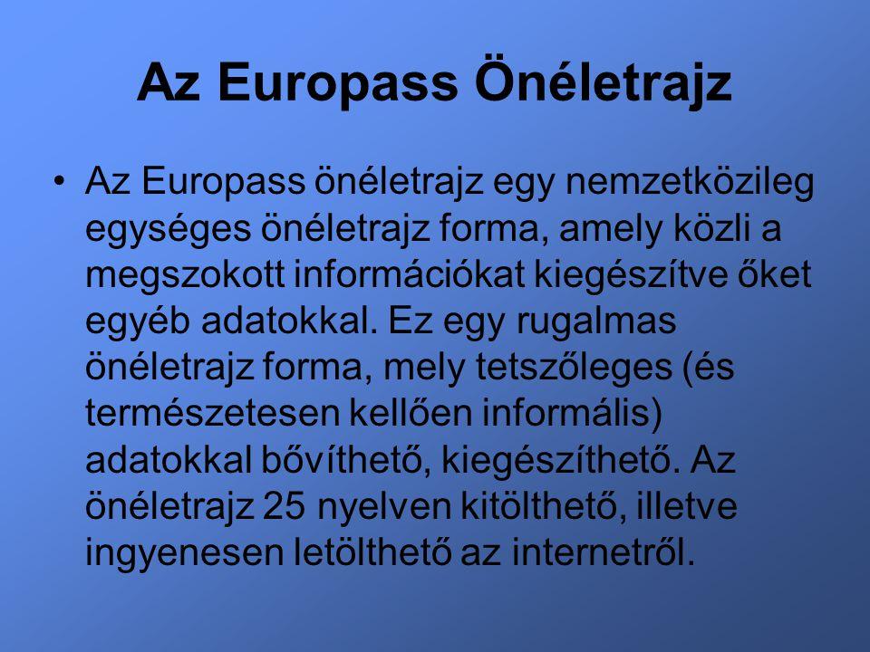 Az Europass Önéletrajz Az Europass önéletrajz egy nemzetközileg egységes önéletrajz forma, amely közli a megszokott információkat kiegészítve őket egyéb adatokkal.