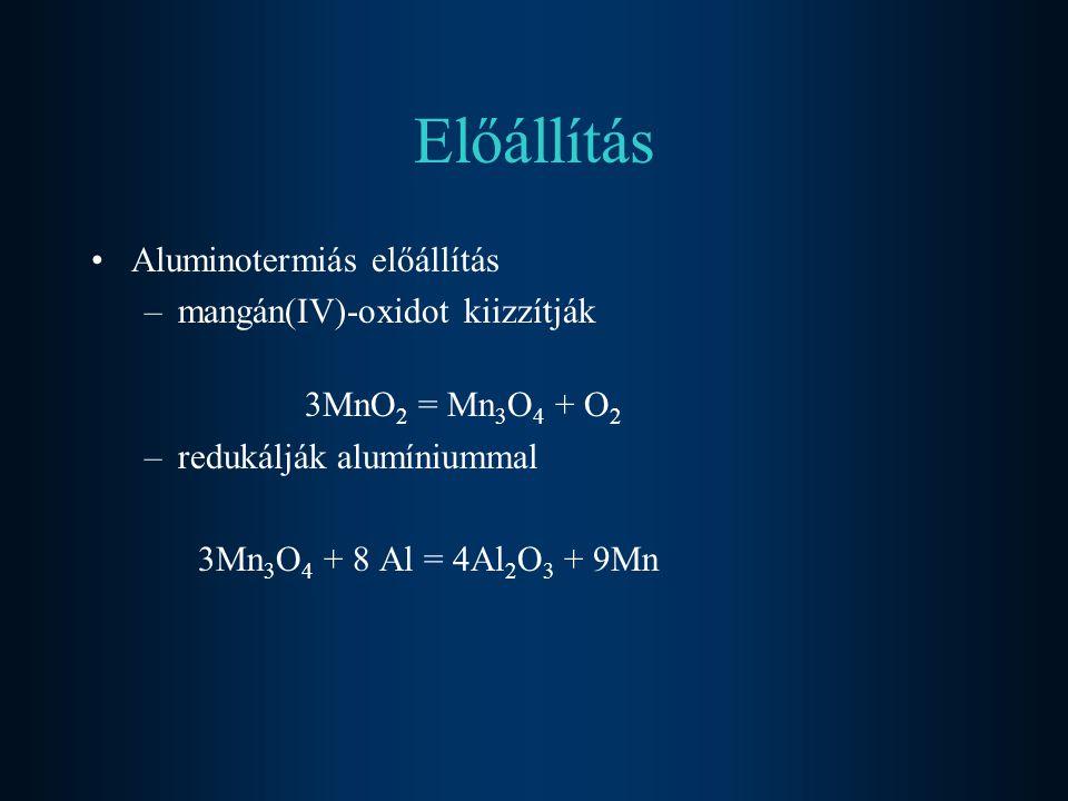 Előállítás Aluminotermiás előállítás –mangán(IV)-oxidot kiizzítják 3MnO 2 = Mn 3 O 4 + O 2 –redukálják alumíniummal 3Mn 3 O 4 + 8 Al = 4Al 2 O 3 + 9Mn