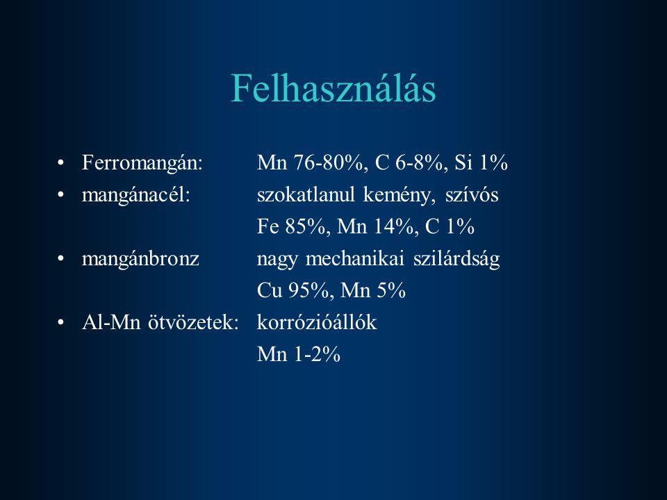 Felhasználás Ferromangán: Mn 76-80%, C 6-8%, Si 1% mangánacél: szokatlanul kemény, szívós Fe 85%, Mn 14%, C 1% mangánbronznagy mechanikai szilárdság C