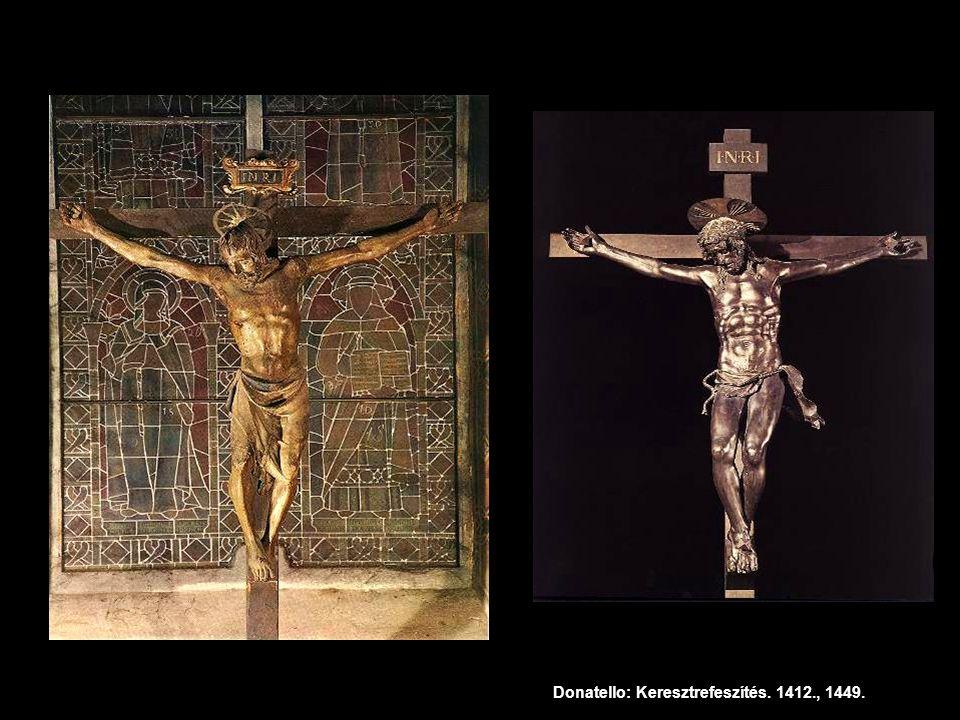 Donatello: Keresztrefeszítés. 1412., 1449.