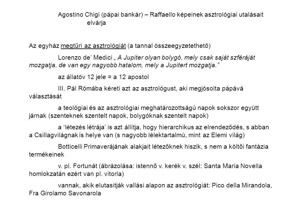 Agostino Chigi (pápai bankár) – Raffaello képeinek asztrológiai utalásait elvárja Az egyház megtűri az asztrológiát (a tannal összeegyzetethető) Loren