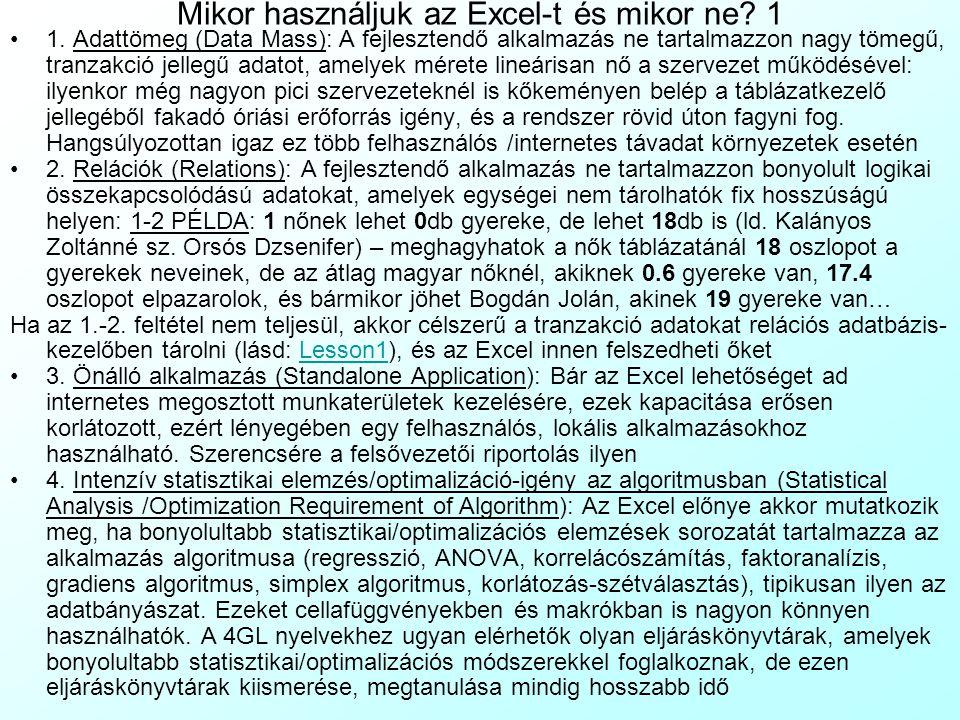 Az előadás tartalma Bevezetés: Mire való az Excel (és általában a táblázatkezelők)? Mire használják ténylegesen az Excel-t? A legrosszabb eset: Tranza