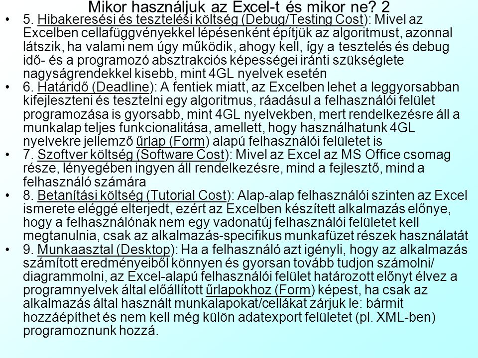 Mikor használjuk az Excel-t és mikor ne? 1 1. Adattömeg (Data Mass): A fejlesztendő alkalmazás ne tartalmazzon nagy tömegű, tranzakció jellegű adatot,