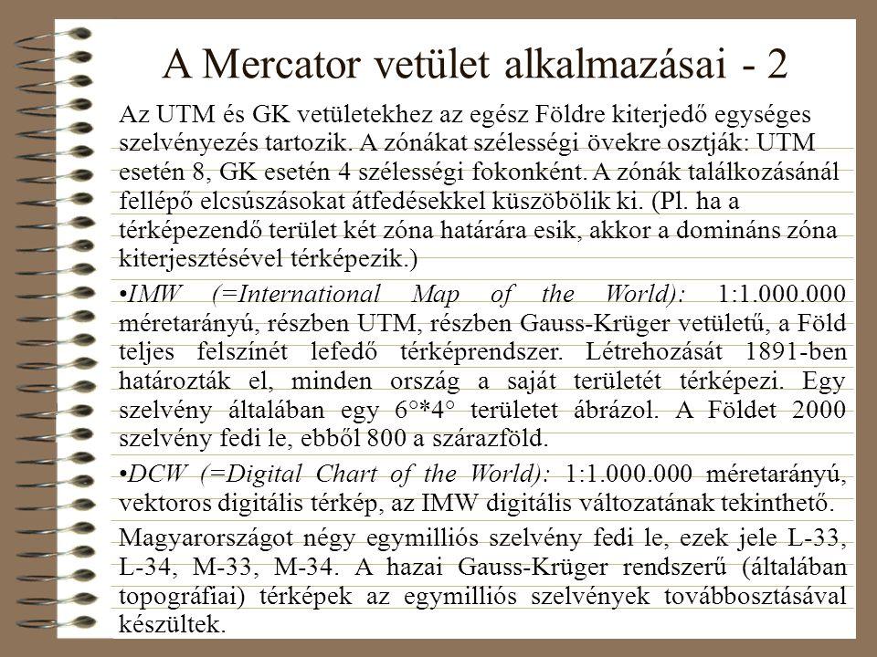 A Mercator vetület alkalmazásai - 2 Az UTM és GK vetületekhez az egész Földre kiterjedő egységes szelvényezés tartozik.