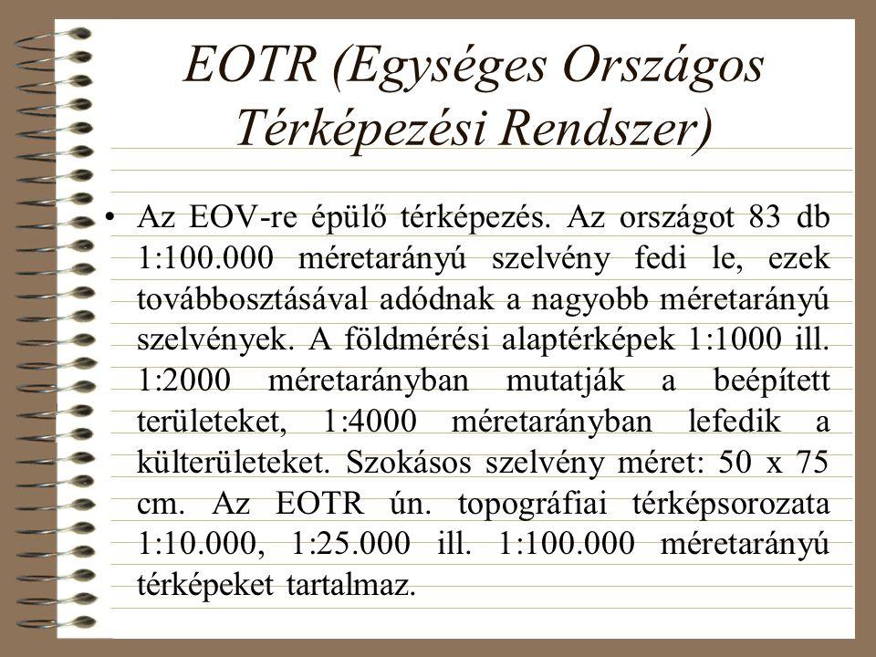 EOTR (Egységes Országos Térképezési Rendszer) Az EOV-re épülő térképezés.