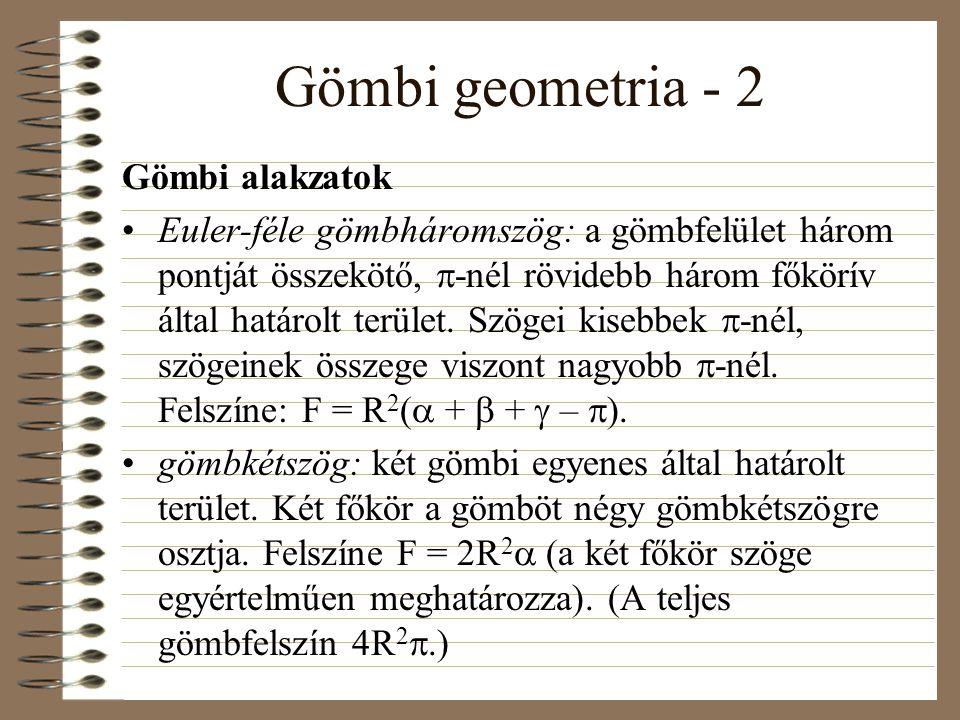 Gömbi geometria - 2 Gömbi alakzatok Euler-féle gömbháromszög: a gömbfelület három pontját összekötő,  -nél rövidebb három főkörív által határolt terület.