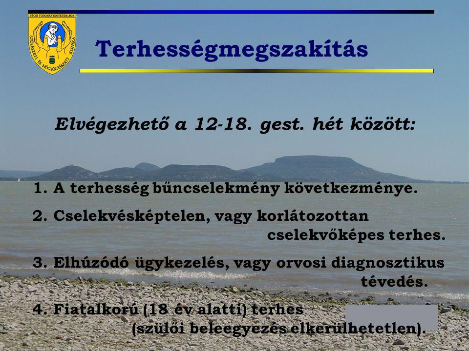 Terhességmegszakítás Elvégezhető a 12-18. gest. hét között: 1. A terhesség bűncselekmény következménye. 2. Cselekvésképtelen, vagy korlátozottan csele
