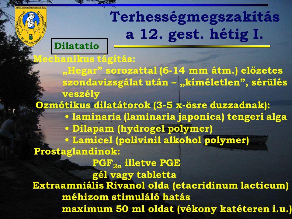 """Terhességmegszakítás a 12. gest. hétig I. Dilatatio Mechanikus tágítás: """"Hegar"""" sorozattal (6-14 mm átm.) előzetes szondavizsgálat után – """"kíméletlen"""""""