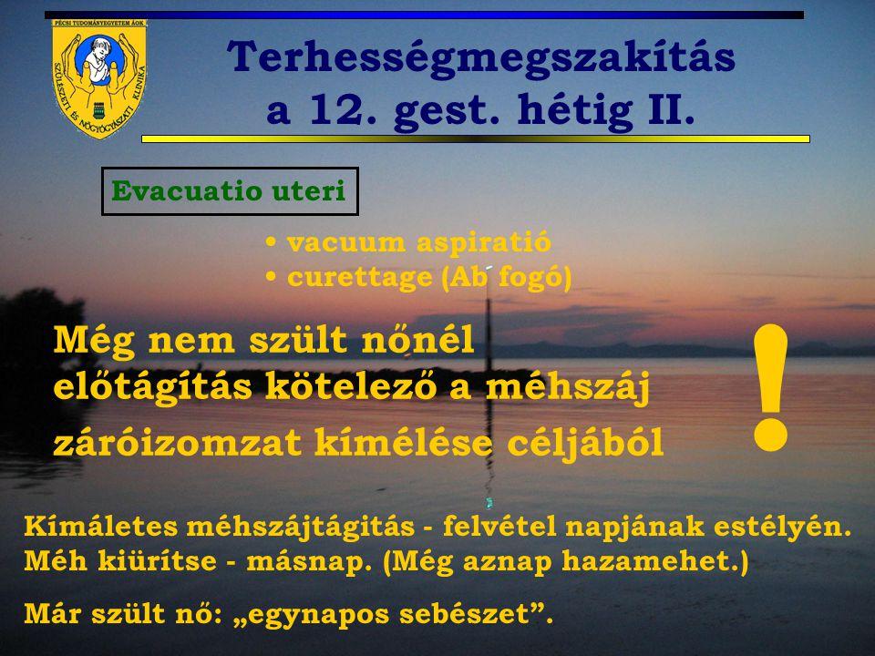 Terhességmegszakítás a 12. gest. hétig II. Evacuatio uteri vacuum aspiratió curettage (Ab fogó) Még nem szült nőnél előtágítás kötelező a méhszáj záró