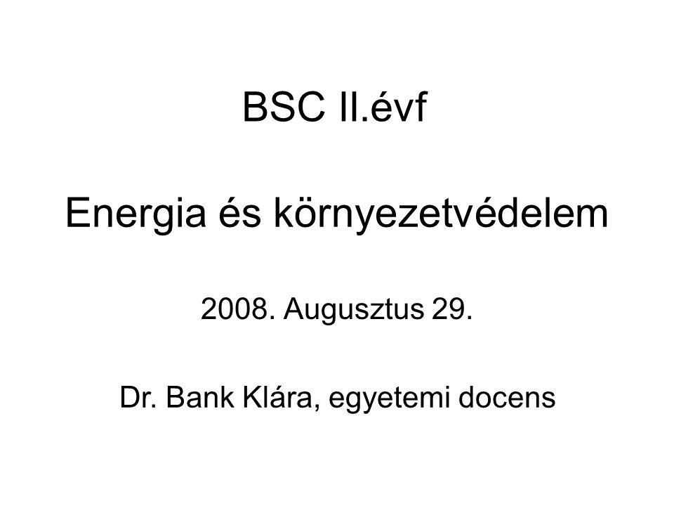 Energia és környezetvédelem 2008. Augusztus 29. BSC II.évf Dr. Bank Klára, egyetemi docens