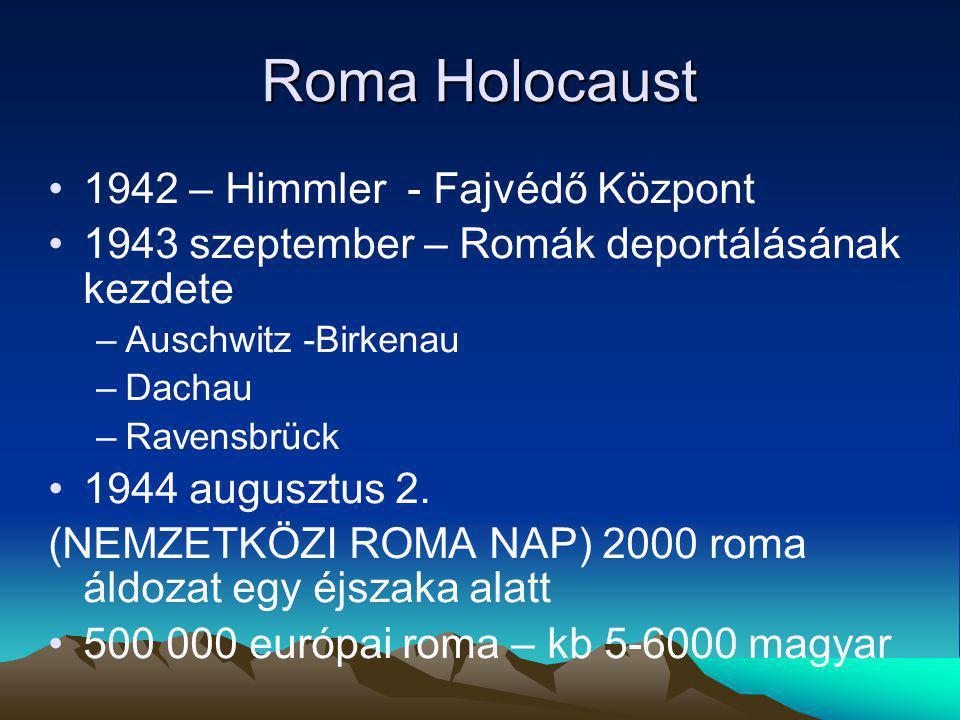 Roma Holocaust 1942 – Himmler - Fajvédő Központ 1943 szeptember – Romák deportálásának kezdete –Auschwitz -Birkenau –Dachau –Ravensbrück 1944 augusztus 2.