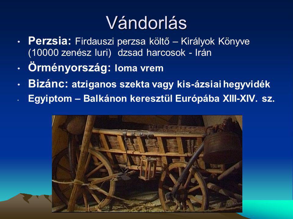 Vándorlás Perzsia: Firdauszi perzsa költő – Királyok Könyve (10000 zenész luri)dzsad harcosok - Irán Örményország: loma vrem Bizánc: atziganos szekta