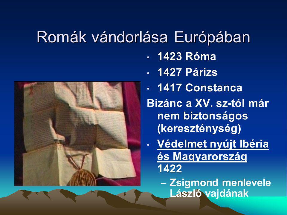 Romák vándorlása Európában 1423 Róma 1427 Párizs 1417 Constanca Bizánc a XV. sz-tól már nem biztonságos (kereszténység) Védelmet nyújt Ibéria és Magya