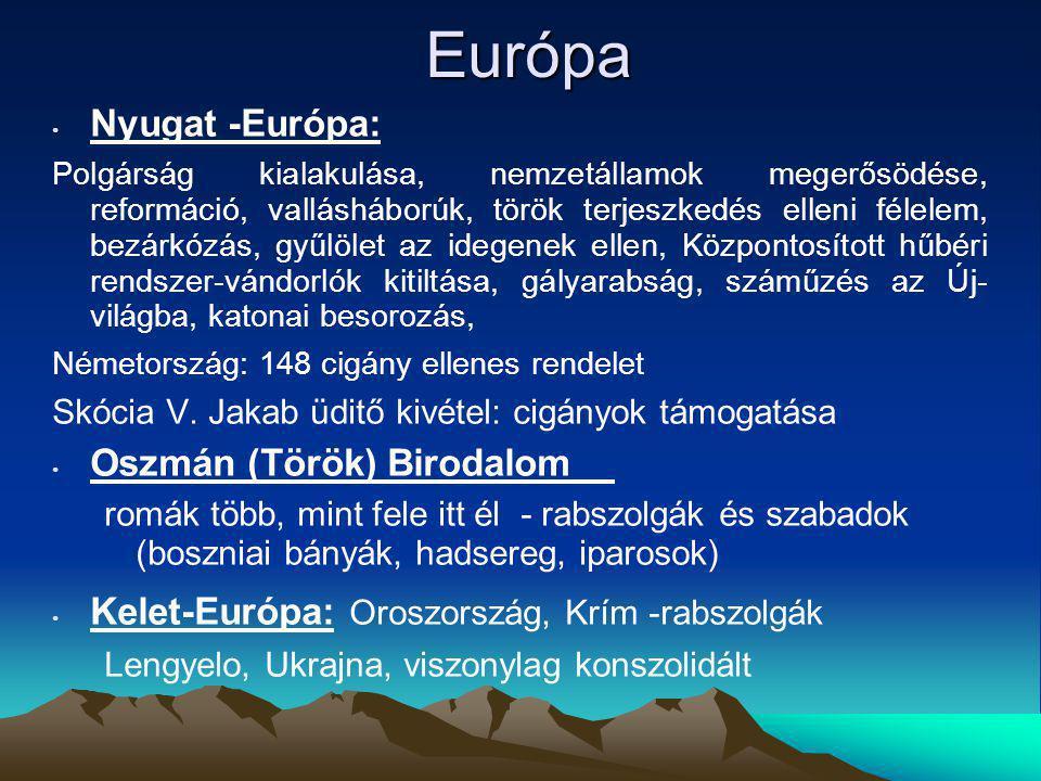 Európa Európa Nyugat -Európa: Polgárság kialakulása, nemzetállamok megerősödése, reformáció, vallásháborúk, török terjeszkedés elleni félelem, bezárkózás, gyűlölet az idegenek ellen, Központosított hűbéri rendszer-vándorlók kitiltása, gályarabság, száműzés az Új- világba, katonai besorozás, Németország: 148 cigány ellenes rendelet Skócia V.