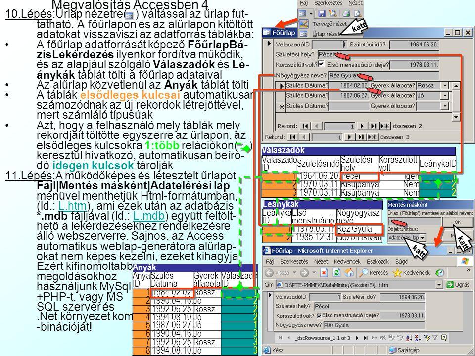 Megvalósítás Accessben 3 6.Lépés:a kérdőív főűrlap létrehozására indít- suk el az Űrlapok Űrlap létrehozása varázslóval menüvel az űrlapvarázslót: Vál