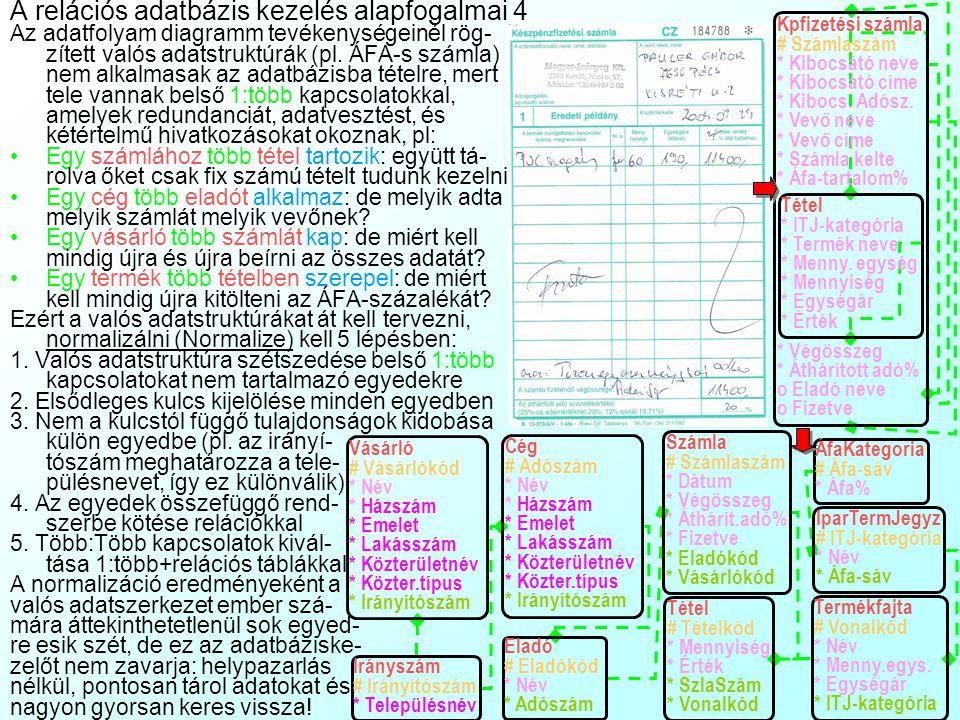 A relációs adatbázis kezelés alapfogalmai 3 Két tábla rekordjai közti reláció számossága elvileg háromféle lehet:1:1 pl. Menyasszo- nyok:Vőlegények, 1