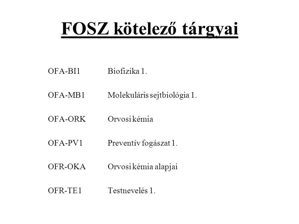 FOSZ kötelező tárgyai OFA-BI1 Biofizika 1. OFA-MB1 Molekuláris sejtbiológia 1. OFA-ORK Orvosi kémia OFA-PV1 Preventív fogászat 1. OFR-OKA Orvosi kémia