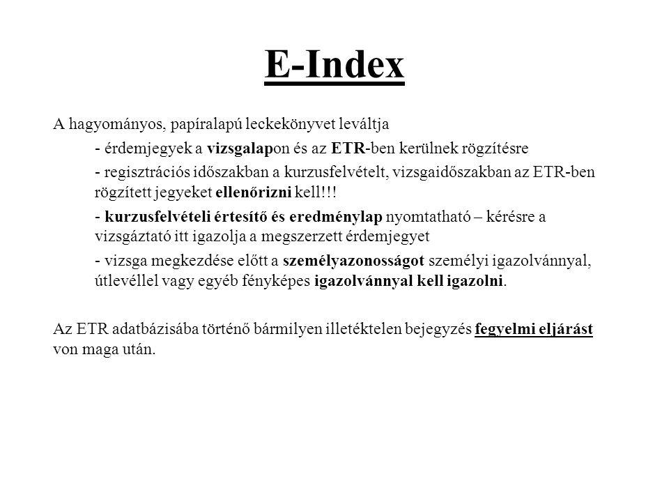 E-Index A hagyományos, papíralapú leckekönyvet leváltja - érdemjegyek a vizsgalapon és az ETR-ben kerülnek rögzítésre - regisztrációs időszakban a kurzusfelvételt, vizsgaidőszakban az ETR-ben rögzített jegyeket ellenőrizni kell!!.