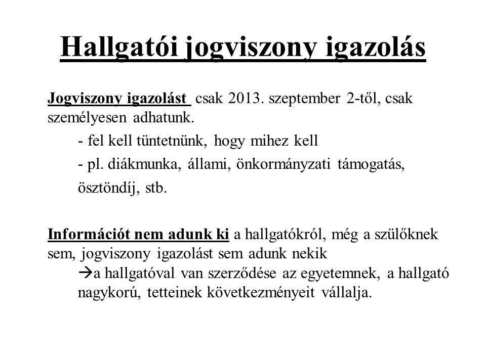 Hallgatói jogviszony igazolás Jogviszony igazolást csak 2013. szeptember 2-től, csak személyesen adhatunk. - fel kell tüntetnünk, hogy mihez kell - pl