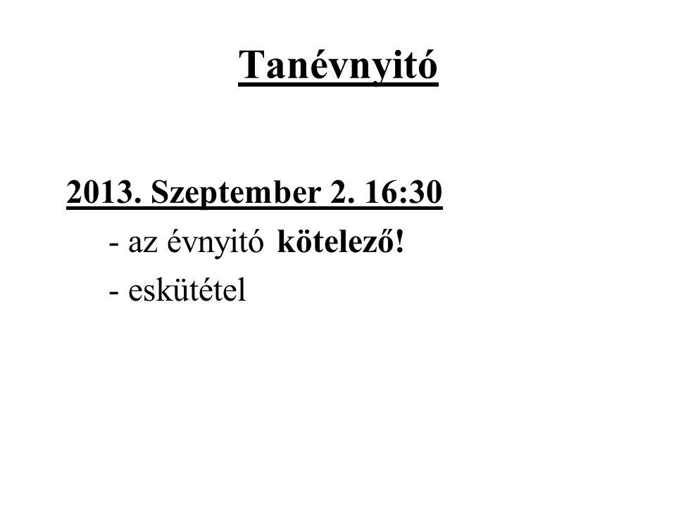 Tanévnyitó 2013. Szeptember 2. 16:30 - az évnyitó kötelező! - eskütétel