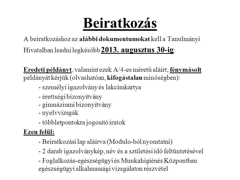 Beiratkozás A beiratkozáshoz az alábbi dokumentumokat kell a Tanulmányi Hivatalban leadni legkésőbb 2013. augusztus 30-ig : Eredeti példányt, valamint