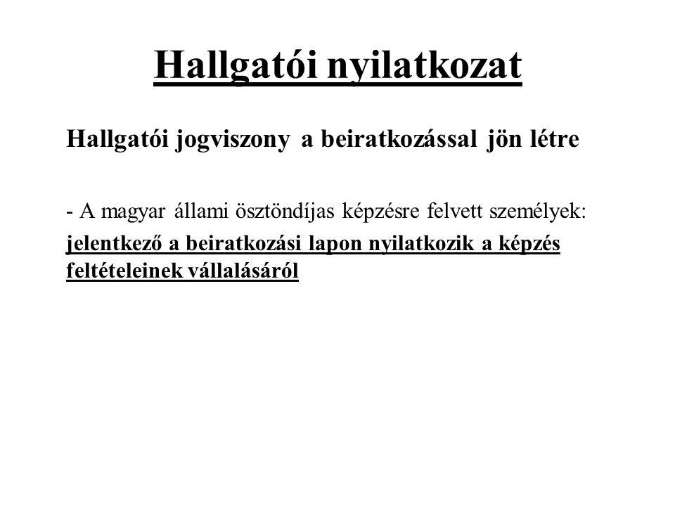 Hallgatói nyilatkozat Hallgatói jogviszony a beiratkozással jön létre - A magyar állami ösztöndíjas képzésre felvett személyek: jelentkező a beiratkozási lapon nyilatkozik a képzés feltételeinek vállalásáról