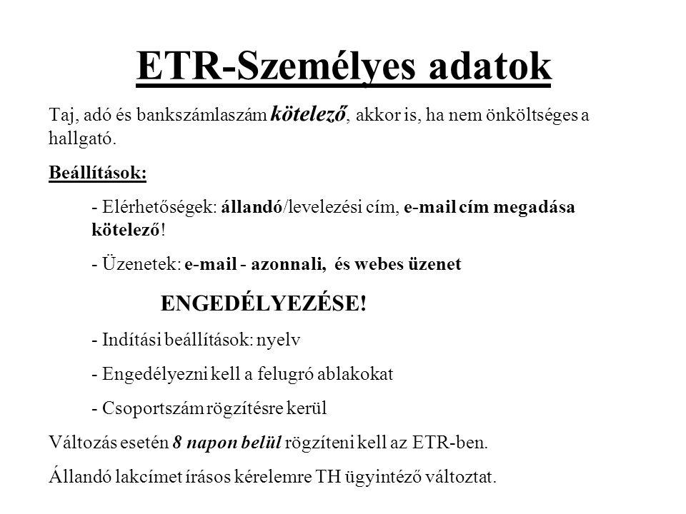 ETR-Személyes adatok Taj, adó és bankszámlaszám kötelező, akkor is, ha nem önköltséges a hallgató. Beállítások: - Elérhetőségek: állandó/levelezési cí