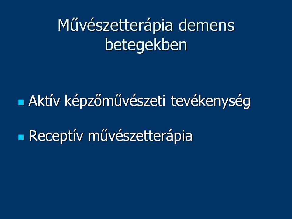 Művészetterápia demens betegekben Aktív képzőművészeti tevékenység Aktív képzőművészeti tevékenység Receptív művészetterápia Receptív művészetterápia