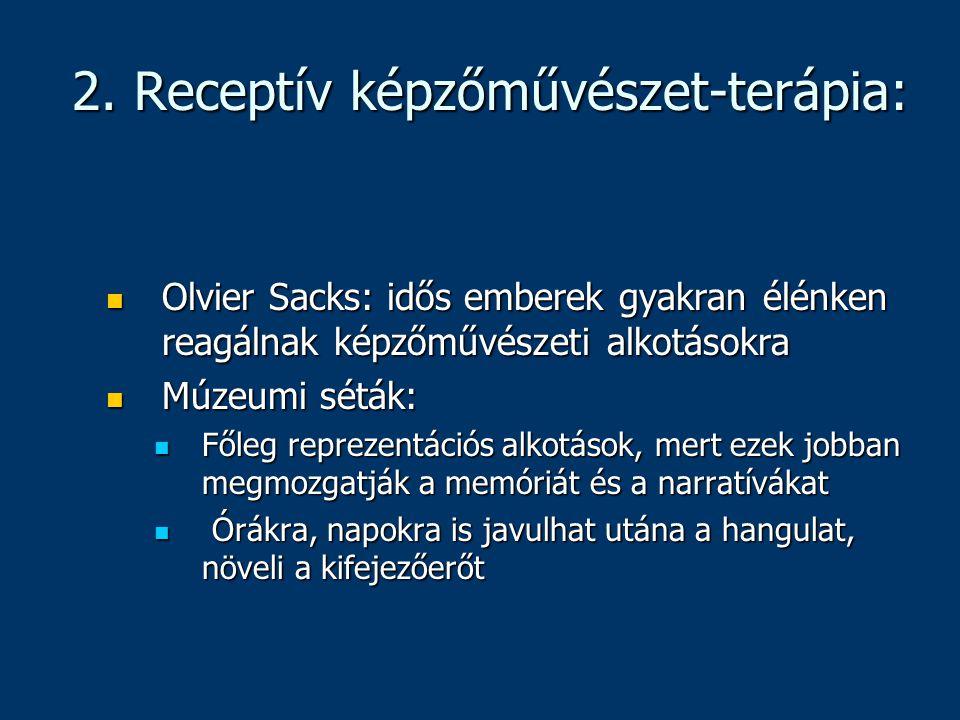2. Receptív képzőművészet-terápia: Olvier Sacks: idős emberek gyakran élénken reagálnak képzőművészeti alkotásokra Olvier Sacks: idős emberek gyakran