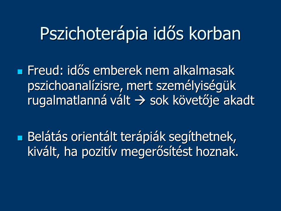 Pszichoterápia idős korban Freud: idős emberek nem alkalmasak pszichoanalízisre, mert személyiségük rugalmatlanná vált  sok követője akadt Freud: idő