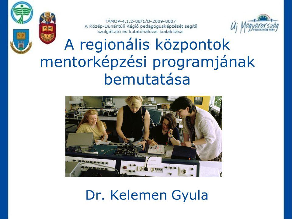 A regionális központok mentorképzési programjának bemutatása Dr. Kelemen Gyula