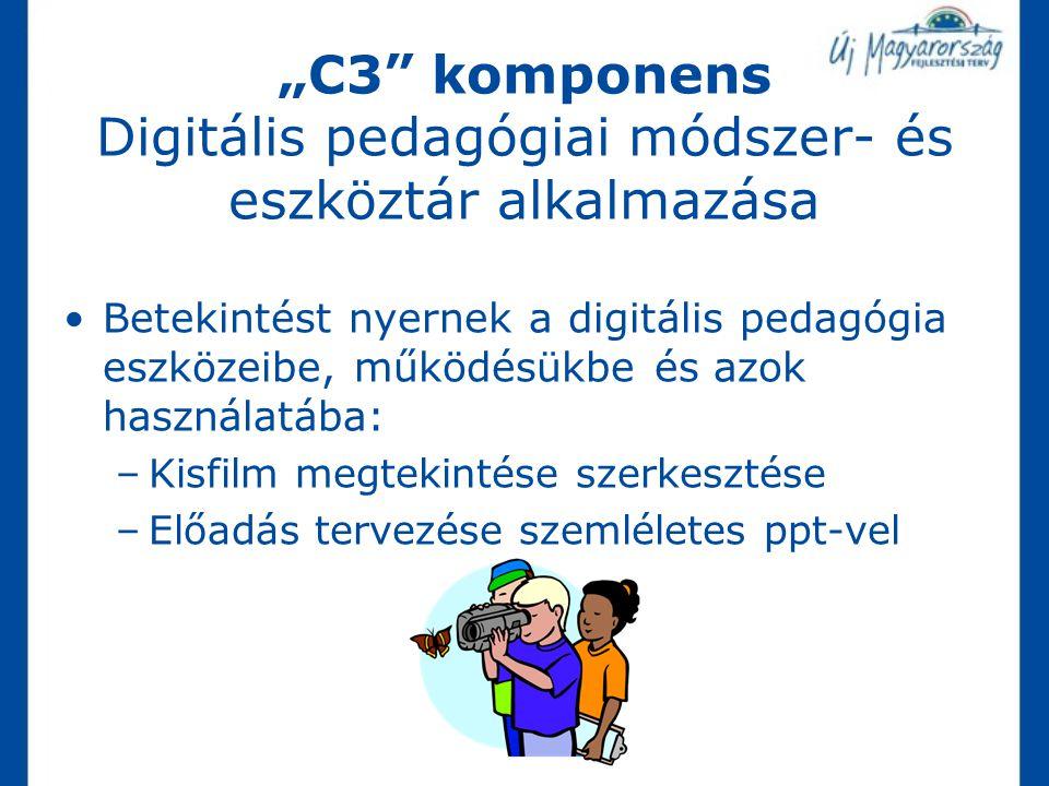 """""""C3"""" komponens Digitális pedagógiai módszer- és eszköztár alkalmazása Betekintést nyernek a digitális pedagógia eszközeibe, működésükbe és azok haszná"""