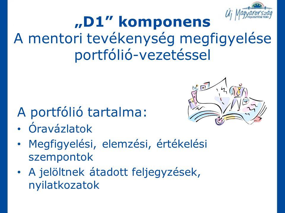 """""""D1"""" komponens A mentori tevékenység megfigyelése portfólió-vezetéssel A portfólió tartalma: Óravázlatok Megfigyelési, elemzési, értékelési szempontok"""