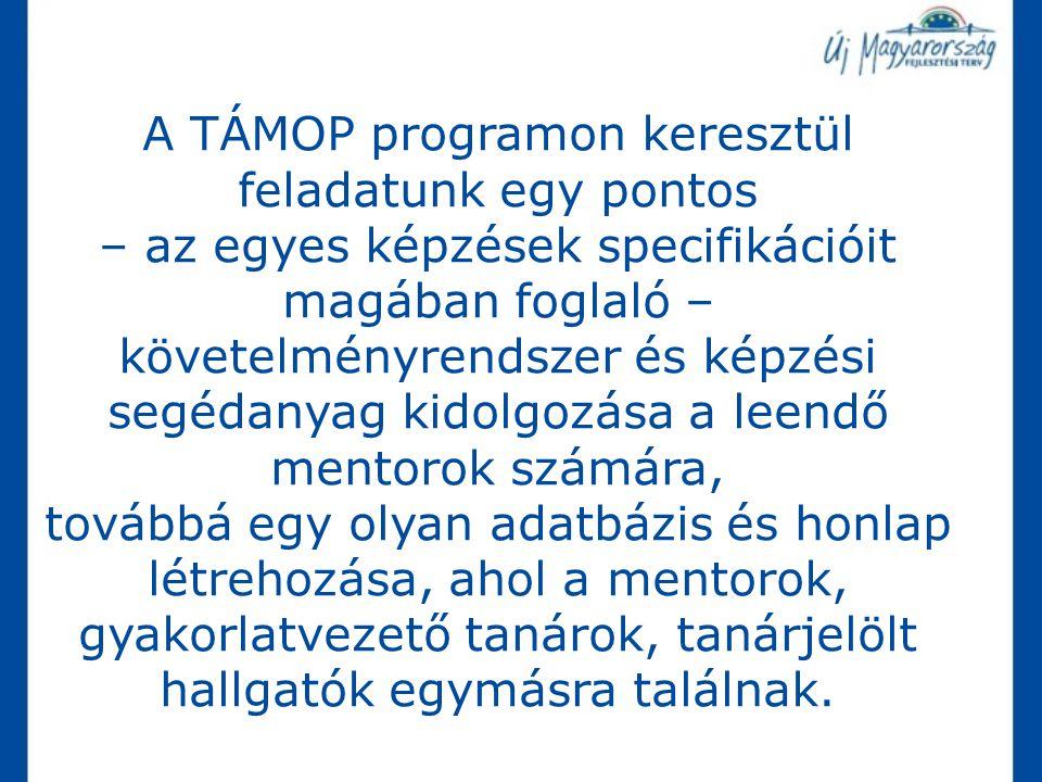 A TÁMOP programon keresztül feladatunk egy pontos – az egyes képzések specifikációit magában foglaló – követelményrendszer és képzési segédanyag kidol