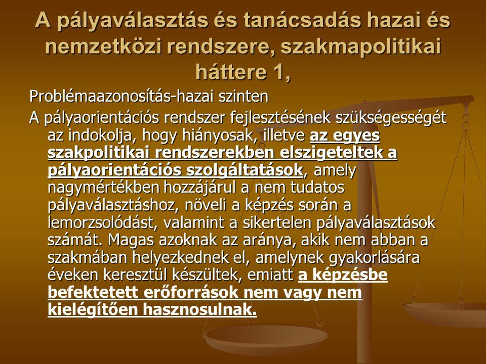 A pályaválasztás és tanácsadás hazai és nemzetközi rendszere, szakmapolitikai háttere 1, Problémaazonosítás-hazai szinten A pályaorientációs rendszer