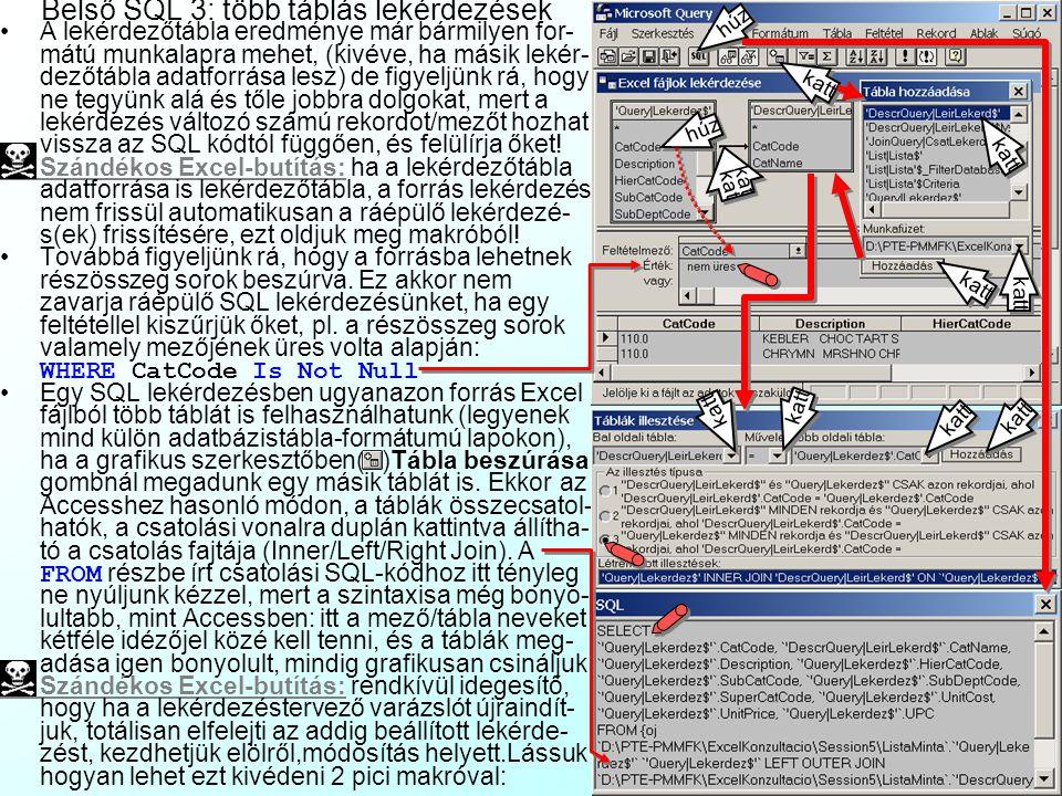 Belső SQL lekérdezések 2: egy táblás lekérdezések Szándékos Excel-butítás:a lekérdezőtábla frissítésekor törli minden részösszeg sorát! Eme korlátozás