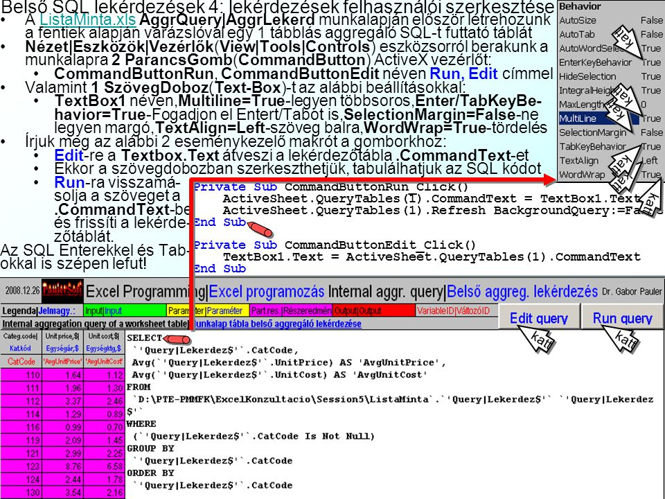 Belső SQL 3: több táblás lekérdezések A lekérdezőtábla eredménye már bármilyen for- mátú munkalapra mehet, (kivéve, ha másik lekér- dezőtábla adatforr