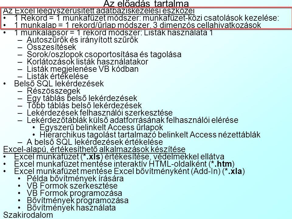 1 munkalapsor = 1 rekord módszer: Listák használata 4 A listák használata jelentette korlátozások: Nem lehet listát tenni webes lekérdezés, külső adatbázis lekérdezés és kimutatás cellatar- tományára, még ha adatbázis formátumúak is.