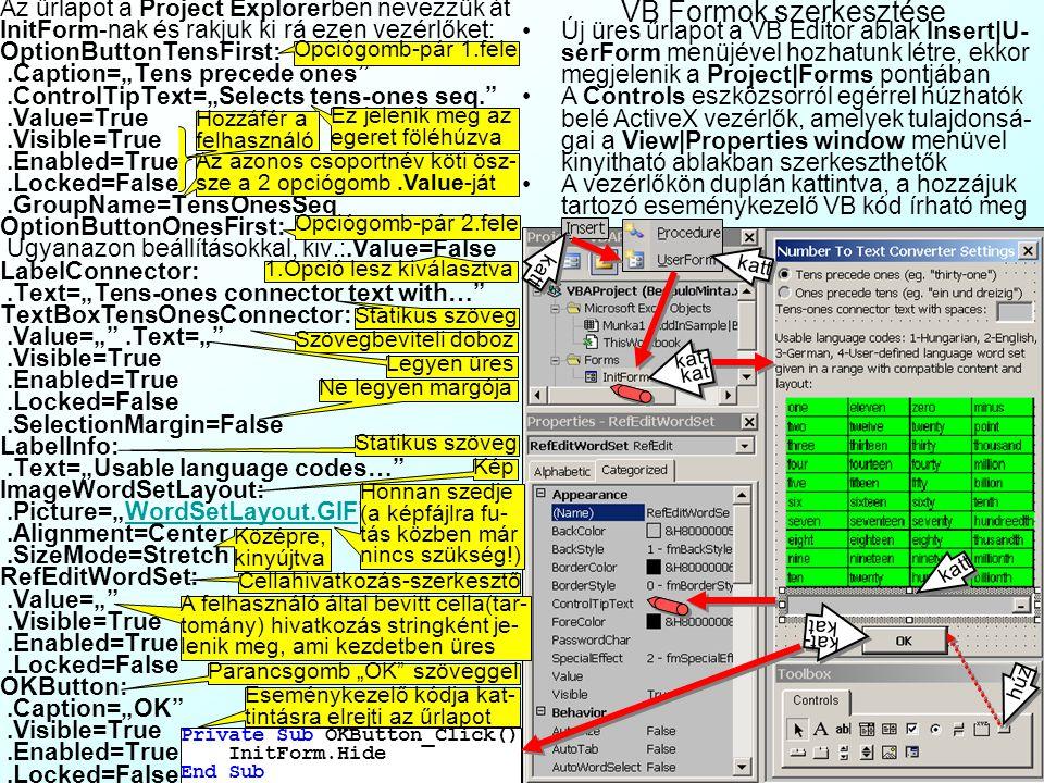 Piacilag értékesíthető alkalmazások készítése Excelben: Bővítmények Excel munkafüzet mentése Excel bővítményként (Add-In) (*.xla): Olyan munkafüzet, a