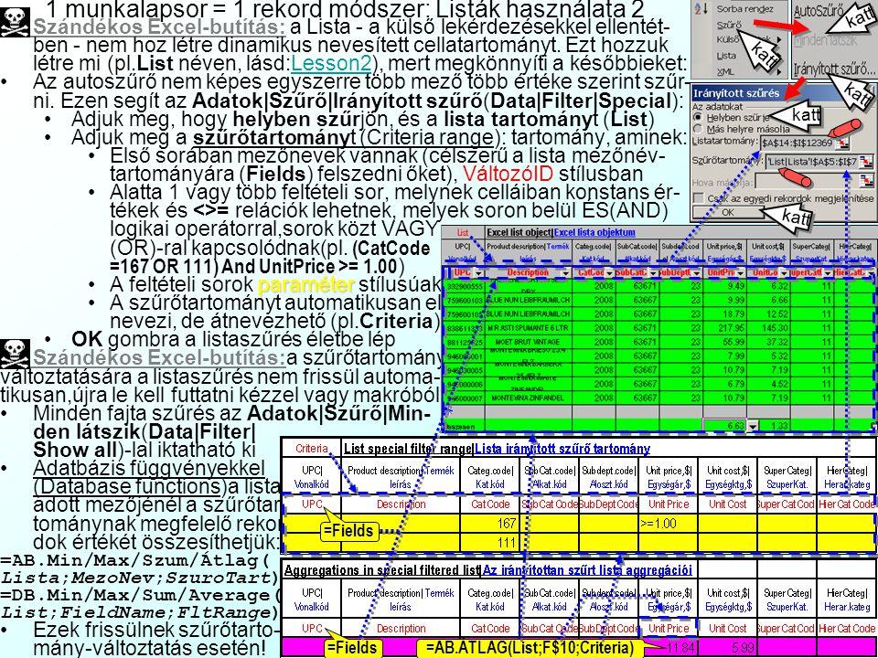 1 munkalapsor = 1 rekord módszer: Listák használata 2 Szándékos Excel-butítás: a Lista - a külső lekérdezésekkel ellentét- ben - nem hoz létre dinamikus nevesített cellatartományt.