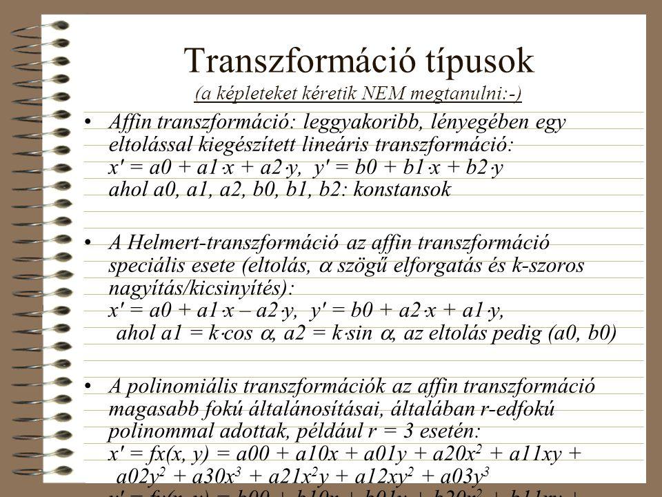 Transzformáció típusok (a képleteket kéretik NEM megtanulni:-) Affin transzformáció: leggyakoribb, lényegében egy eltolással kiegészített lineáris tra