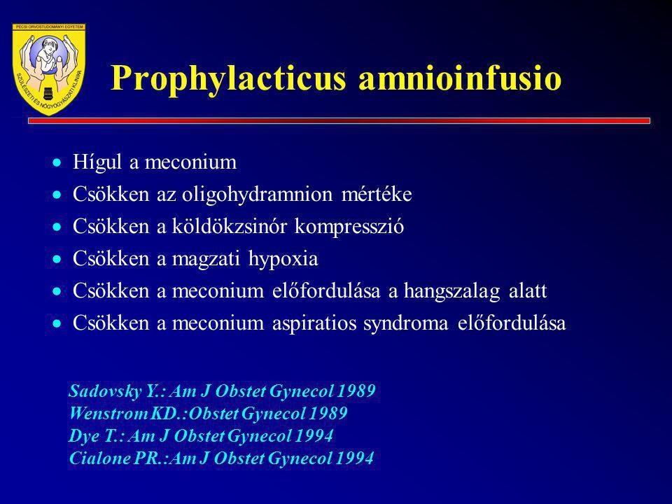 Prophylacticus amnioinfusio  Hígul a meconium  Csökken az oligohydramnion mértéke  Csökken a köldökzsinór kompresszió  Csökken a magzati hypoxia 