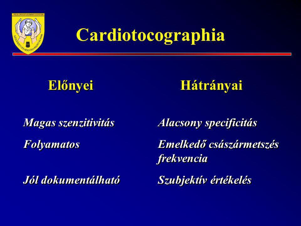 Cardiotocographia ElőnyeiHátrányai Magas szenzitivitásAlacsony specificitás FolyamatosEmelkedő császármetszés frekvencia Jól dokumentálhatóSzubjektív