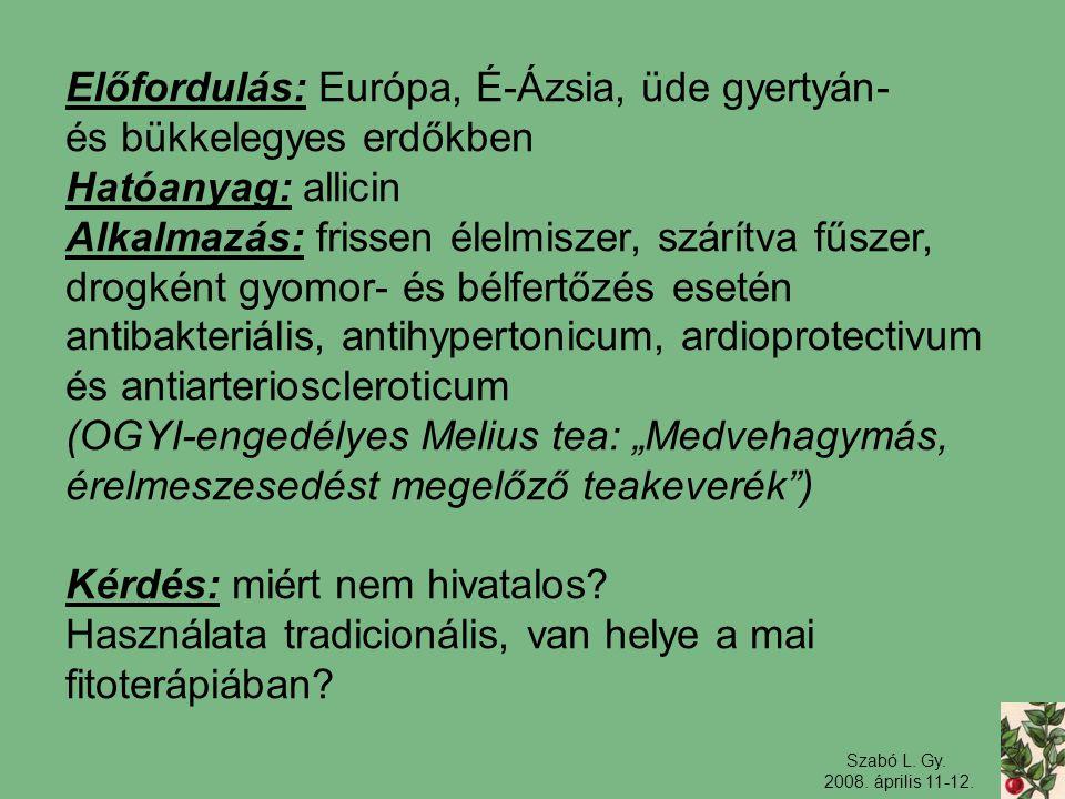 Szabó L. Gy. 2008. április 11-12. Előfordulás: Európa, É-Ázsia, üde gyertyán- és bükkelegyes erdőkben Hatóanyag: allicin Alkalmazás: frissen élelmisze
