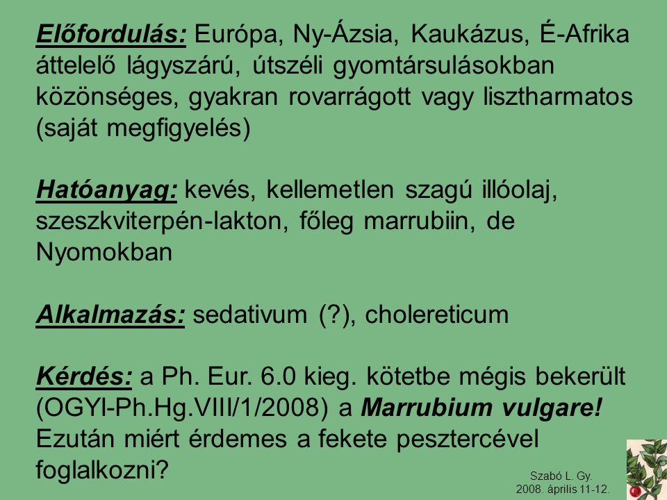 Szabó L. Gy. 2008. április 11-12. Előfordulás: Európa, Ny-Ázsia, Kaukázus, É-Afrika áttelelő lágyszárú, útszéli gyomtársulásokban közönséges, gyakran