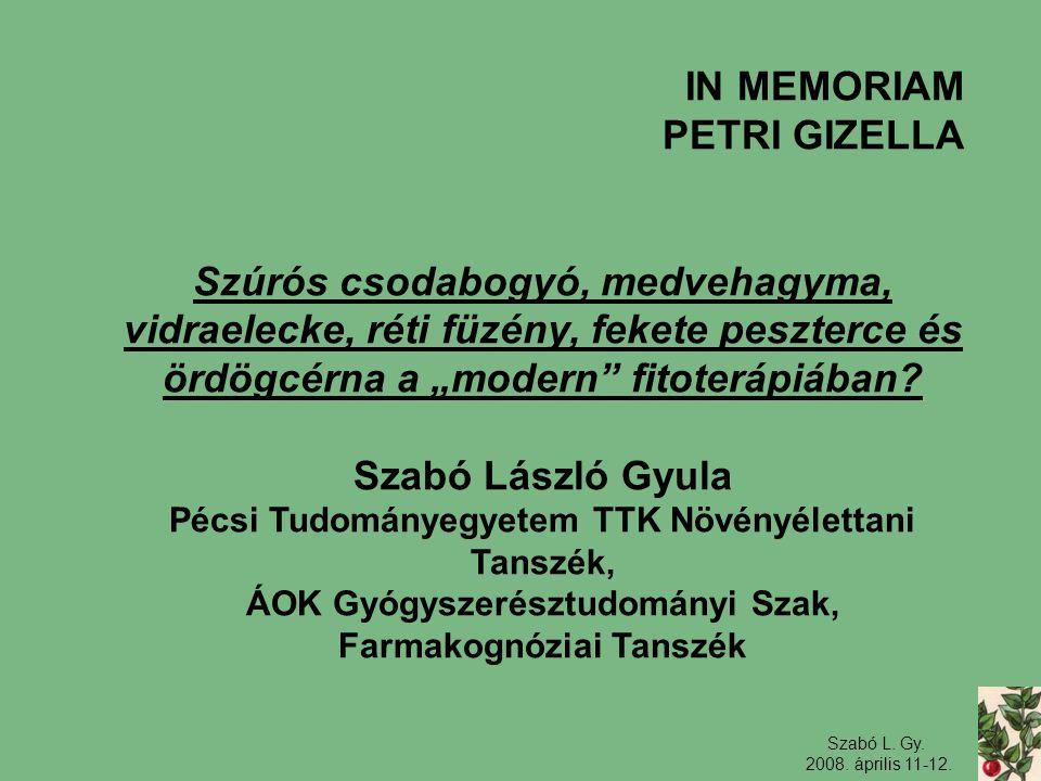Szabó L. Gy. 2008. április 11-12. IN MEMORIAM PETRI GIZELLA Szúrós csodabogyó, medvehagyma, vidraelecke, réti füzény, fekete peszterce és ördögcérna a