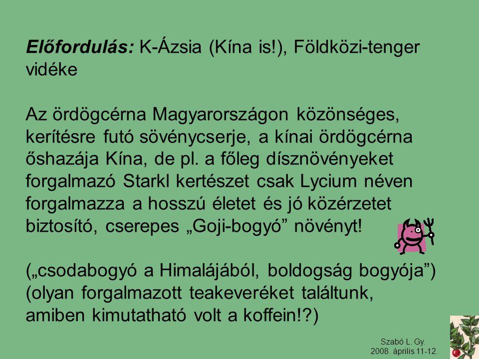 Szabó L. Gy. 2008. április 11-12. Előfordulás: K-Ázsia (Kína is!), Földközi-tenger vidéke Az ördögcérna Magyarországon közönséges, kerítésre futó sövé