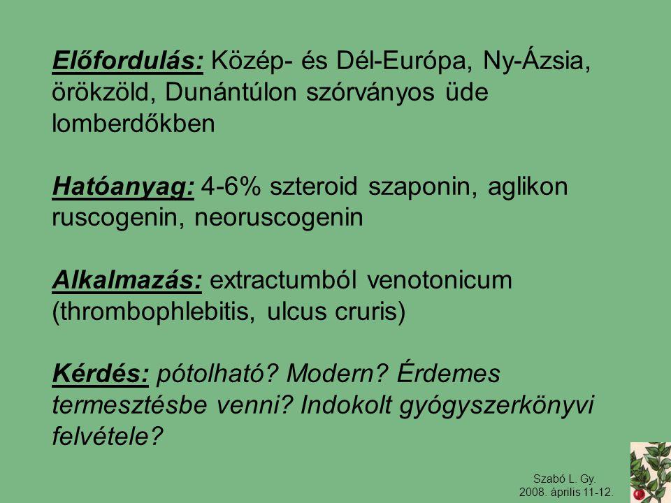Szabó L. Gy. 2008. április 11-12. Előfordulás: Közép- és Dél-Európa, Ny-Ázsia, örökzöld, Dunántúlon szórványos üde lomberdőkben Hatóanyag: 4-6% sztero