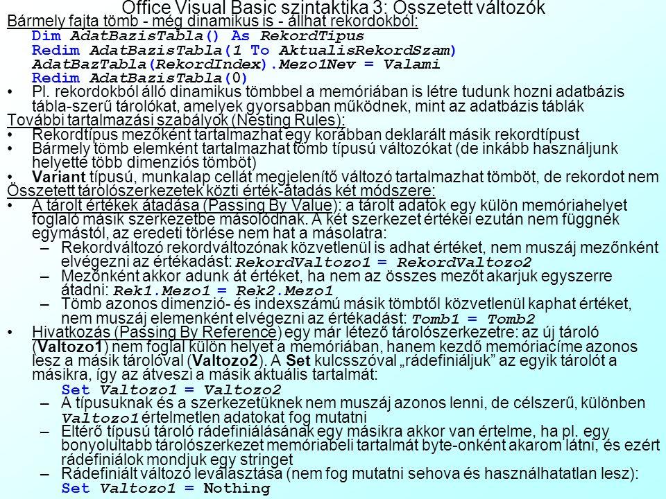 Office Visual Basic szintaktika 2: Összetett változók Szándékos Excel-lebutítás: ha a Redim Preserve-t tömegesen használjuk, a tömb több ezer új elemm